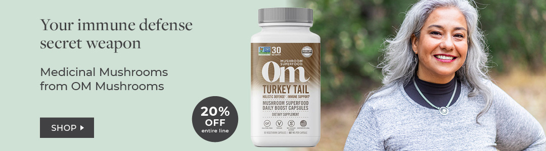 OM Mushrooms 20% off entire line