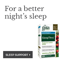 For a better night's sleep, shop Sleep Support products, including Gaia Herbs SleepThru