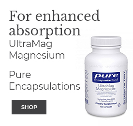For enhanced absorption, shop UltraMag Magnesium from Pure Encapsulations